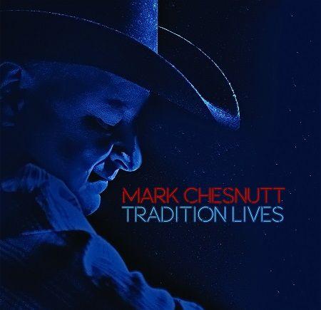 Mark Chesnutt:  Tradition Lives